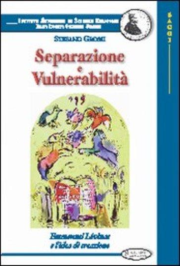 Separazione e vulnerabilità. Emmanuel Lévinas e l'idea di creazione - Stefano Grossi |