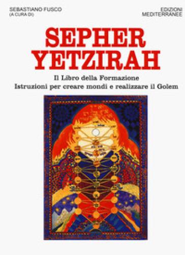 Sepher Yetzirah. Il libro della formazione. Istruzioni per creare mondi e realizzare il Golem - S. Fusco | Thecosgala.com
