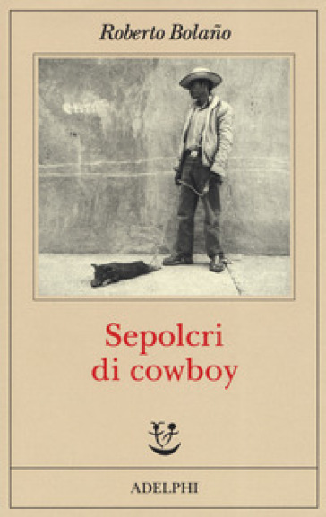 Sepolcri di cowboy - Roberto Bolano |