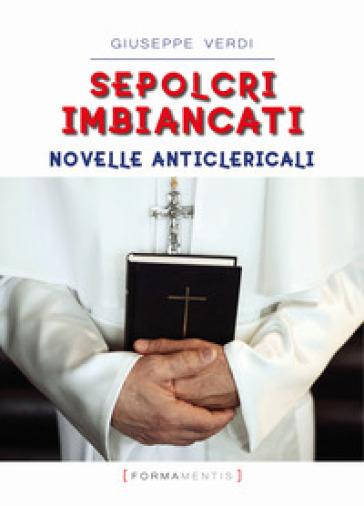 Sepolcri imbiancati. Novelle anticlericali - Giuseppe Verdi |