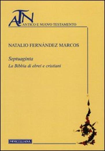 Septuaginta. La Bibbia di ebrei e cristiani - Natalio Fernández Marcos |
