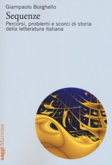 Sequenze. Percorsi, problemi e scorci di storia della letteratura italiana - Giampaolo Borghello |