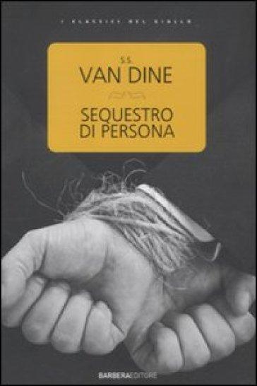 Sequestro di persona - S. S. Van Dine |