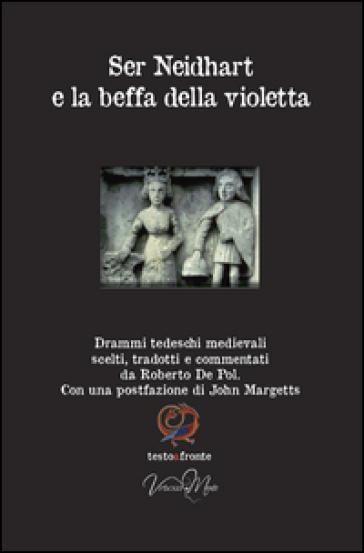 Ser Neidhart e la beffa della violetta. Drammi tedeschi medievali. Testo tedesco a fronte - R. De Pol   Thecosgala.com