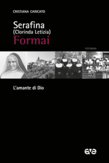 Serafina (Clorinda Letizia) Formai. L'amante di Dio - Cristiana Caricato |