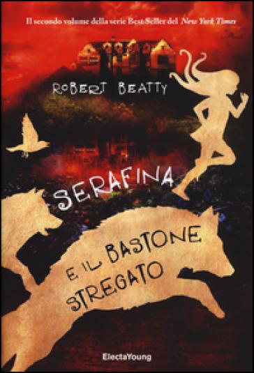 Serafina e il bastone stregato. Ediz. illustrata - Robert Beatty |