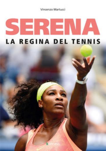 Serena. La regina del tennis - Vincenzo Martucci |