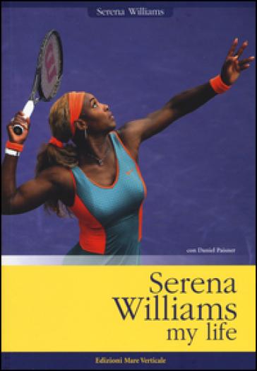 Serena Williams. My life - Serena Williams  
