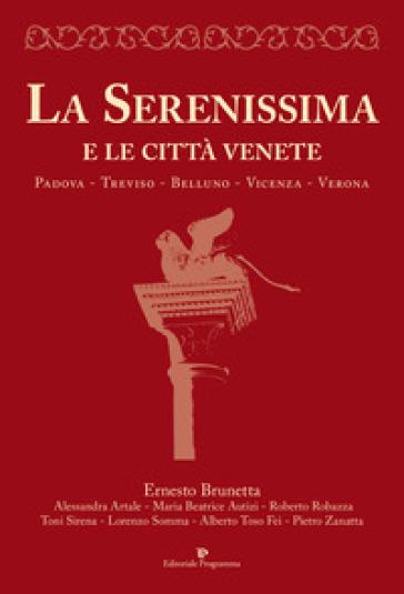 La Serenissima e le città venete. Padova, Treviso, Belluno, Vicenza, Verona - E. Brunetta | Kritjur.org