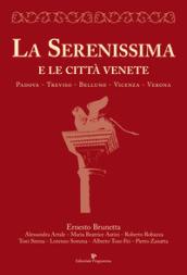 La Serenissima e le città venete. Padova, Treviso, Belluno, Vicenza, Verona