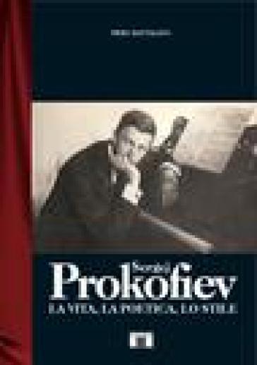 Sergej Prokofiev. La vita, la poetica, lo stile - Piero Rattalino |
