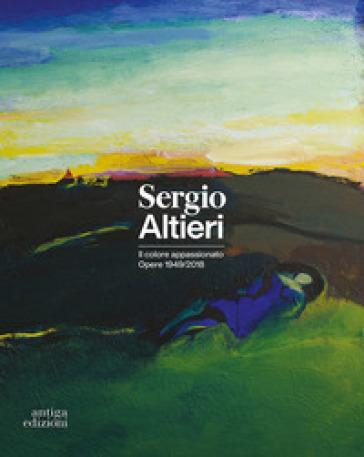 Sergio Altieri. Il colore appassionato. Opere 1949-2018. Catalogo della mostra - G. Pauletto |