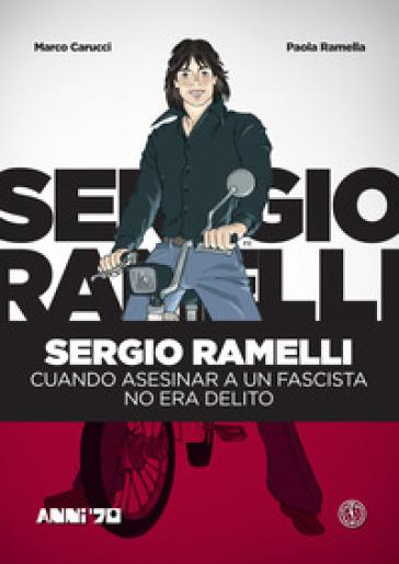 Sergio Ramelli. Cuando asesinar a un fascista no era delito - Marco Carucci  
