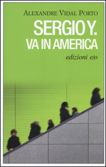Sergio Y. va in America - Alexandre Vidal Porto |
