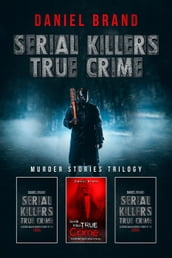 Serial Killers True Crime: Murder Stories Trilogy