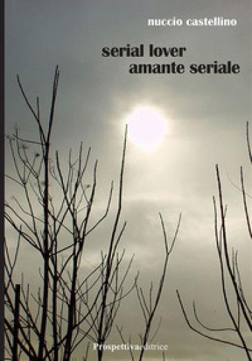 Serial lover. Amante seriale - Nuccio Castellino |