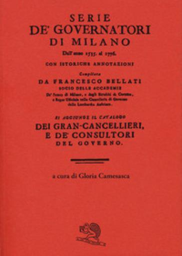 Serie de' governatori di Milano dall'anno 1535 al 1776 con istoriche annotazioni - Francesco Bellati | Thecosgala.com