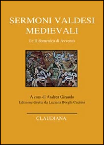 Sermoni valdesi medievali. I e II domenica di Avvento. Testo occitano a fronte - A. Giraudo  