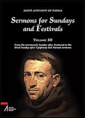 Sermons for Sundays and Festivals. 3: From the seventeenth Sunday after Pentecost to the third Sunday after Epiphany and Marian Sermons - Antonio di Padova (sant') | Jonathanterrington.com