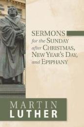 Sermons for the Sunday after Christmas, New Year s Day, and Epiphany