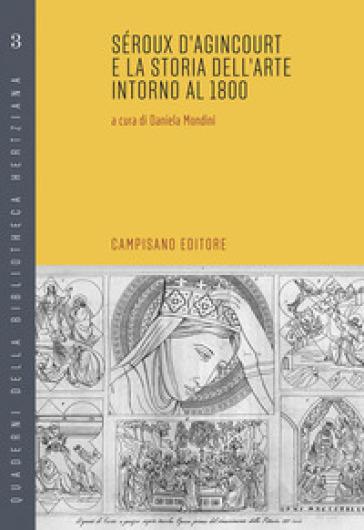 Seroux d'Agincourt e la storia dell'arte intorno al 1800 - D. Mondini |
