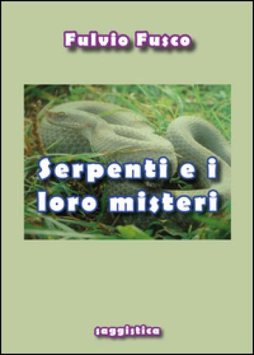 Serpenti e i loro misteri - Fulvio Fusco |