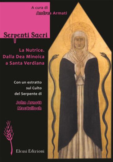 Serpenti sacri. La Nutrice. Dalla Dea Minoica a Santa Verdiana. Ediz. illustrata - Andrea Armati | Thecosgala.com