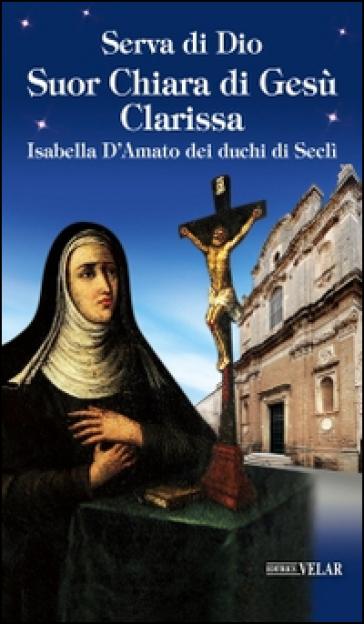 Serva di Dio Suor Chiara di Gesù Clarissa. Isabella D'Amato dei duchi di Seclì