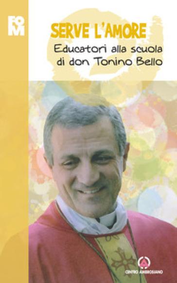 Serve l'amore. Educatori alla scuola di don Tonino Bello - Fondazione Oratori Milanesi pdf epub
