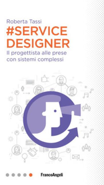 #Service designer. Il progettista alle prese con sistemi complessi - Roberta Tassi |