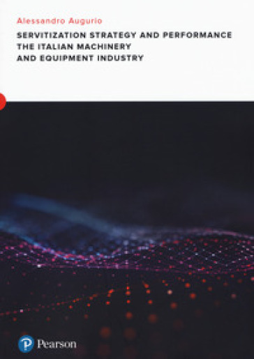 Servitization and financial impact in the italian machinery and equipment manufacturing industry - Alessandro Augurio |
