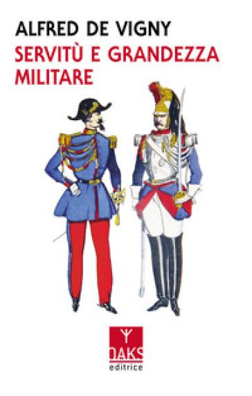 Servitù e grandezza militare - Alfred De Vigny | Kritjur.org