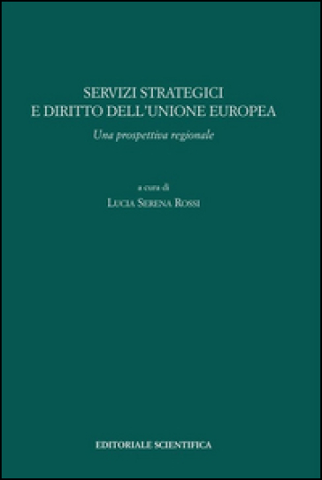 Servizi strategici e diritto dell'Unione europea. Una prospettiva regionale - Lucia Serena Rossi pdf epub