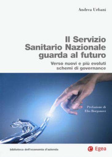 Servizio Sanitario Nazionale futuro. Verso nuovi e più evoluti sistemi di governance - Andrea Urbani  