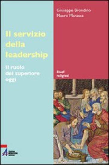 Servizio della leadership. Il ruolo del superiore oggi (Il) - Giuseppe Brondino   Rochesterscifianimecon.com