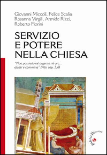 Servizio e potere nella Chiesa. «Non ho né argento né oro... alzati e cammina» (Atti 3,6) - Roberto Fiorini |