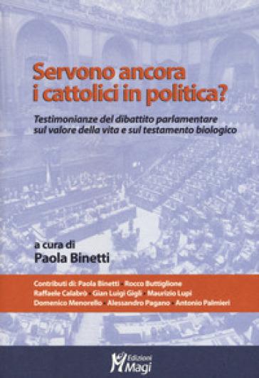 Servono ancora i cattolici in politica? Testimonianze del dibattito parlamentare sul valore della vita e sul testamento biologico - P. Binetti | Kritjur.org