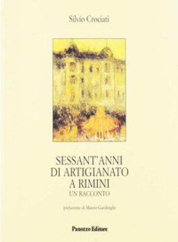 Sessant'anni di artigianato a Rimini- Un racconto - Silvio Crociati | Rochesterscifianimecon.com