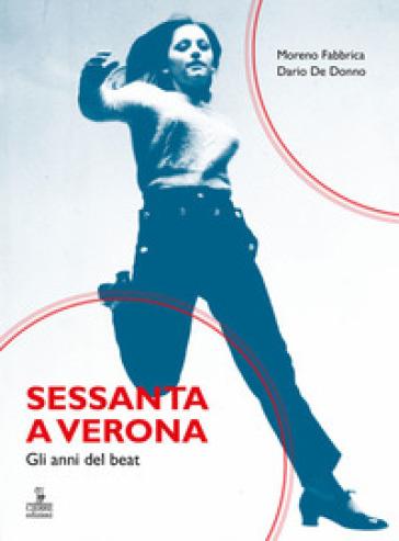 Sessanta a Verona. Gli anni del beat - Moreno Fabbrica | Thecosgala.com