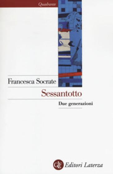 Sessantotto. Due generazioni - Francesca Socrate |