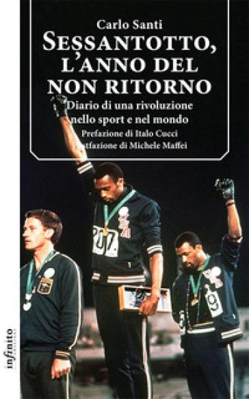 Sessantotto, l'anno del non ritorno. Diario di una rivoluzione nello sport e nel mondo - Carlo Santi | Thecosgala.com