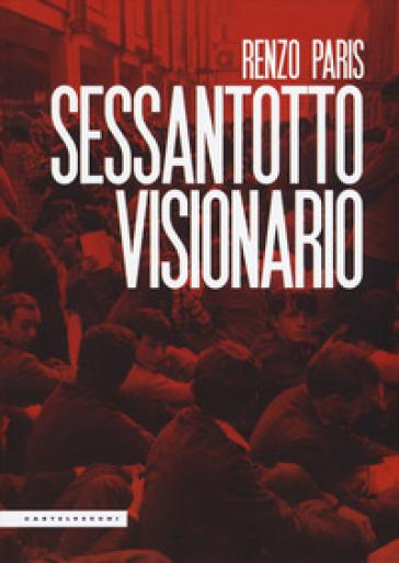 Sessantotto visionario - Renzo Paris | Kritjur.org
