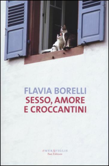 Sesso, amore e croccantini - Flavia Borelli |