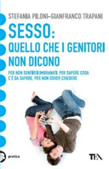 Sesso: quello che i genitori non dicono - Gianfranco Trapani |