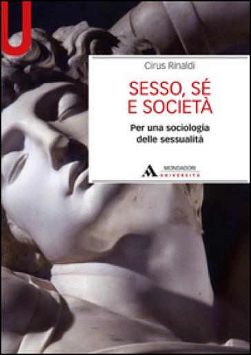 Sesso, sé e società. Per una sociologia delle sessualità - Cirus Rinaldi pdf epub