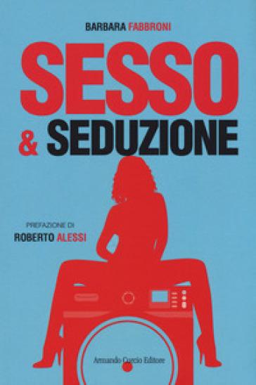 Sesso & seduzione - Barbara Fabbroni | Rochesterscifianimecon.com