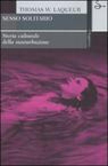 Sesso solitario. Storia culturale della masturbazione - Thomas Laqueur |