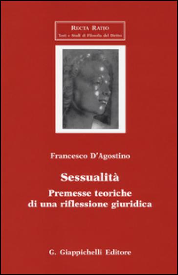Sessualità. Premesse teoriche di una riflessione giuridica - Francesco D'Agostino   Thecosgala.com