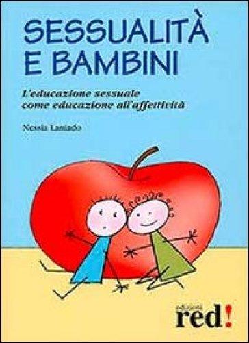 Sessualità e bambini. L'educazione sessuale come educazione all'affetività - Nessia Laniado pdf epub