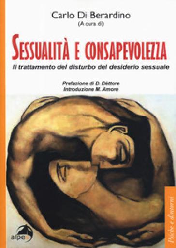 Sessualità e consapevolezza. Il trattamento del disturbo del desiderio sessuale - C. Di Berardino pdf epub